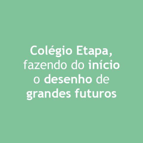 Colégio Etapa, fazendo do início o desenho de grandes futuros.